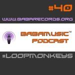 BABAMUSIC Podcast 40 #LoopMonkeys