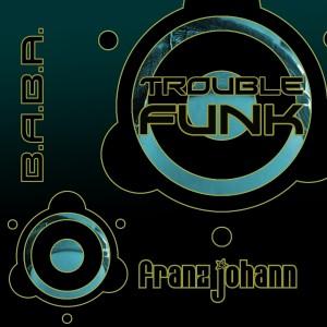 BABAREC142, Franz Johann – Trouble Funk [B.A.B.A. Records]
