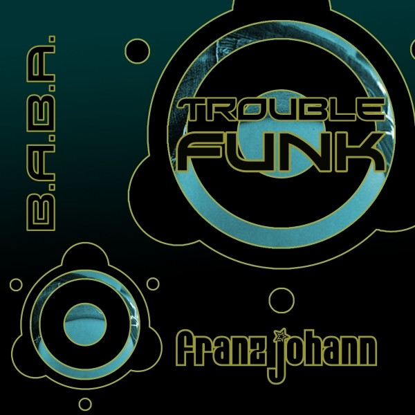 [OUT NOW] BABAREC142, Franz Johann – Trouble Funk (The Album) [B.A.B.A. Records]