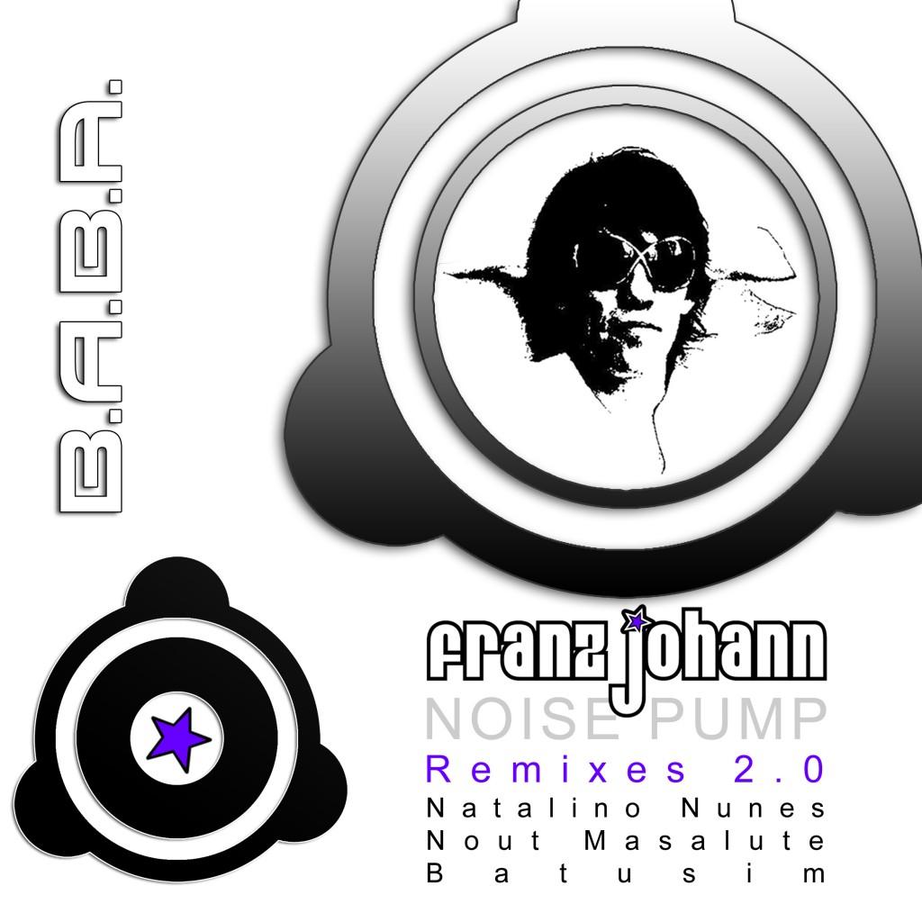 [OUT NOW] BABAREC131 : Franz Johann – Noise Pump Remixes 2.0 [B.A.B.A. Records]