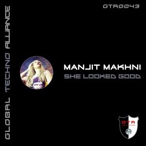 GTA0043 : Manjit Makhni – She Looked Good (Original Mix) [GTA Records]