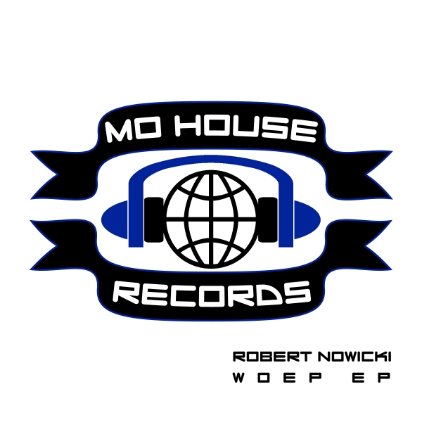 [OUT NOW] MH0003 : Robert Nowicki – Woep EP [MoHouse]