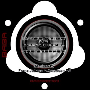 BABAREC163, Noise Tribe vs Martin Phill – The Speaker [B.A.B.A. Records]