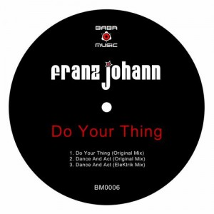 BM0006, Franz Johann – Do Your Thing EP [BABA Music]