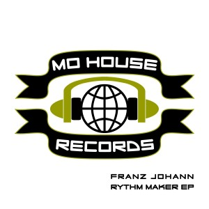 MH000, Franz Johann – Rythm Maker EP [MoHouse]