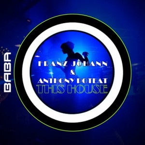 BABAREC145, Franz Johann vs Anthony Poteat – This House EP [B.A.B.A. Records]